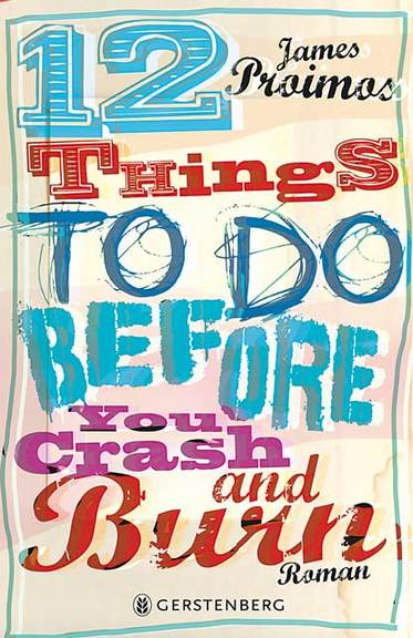 12 things to do before your crash and burn. Roman von James Proimos. Erschienen im Gerstenberg-Verlag.